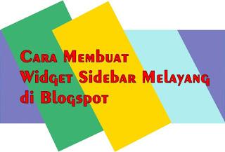 Cara Membuat Widget Sidebar Melayang di Blogspot