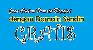 Jasa Custom Domain Blogspot dengan Domain Sendiri Gratis
